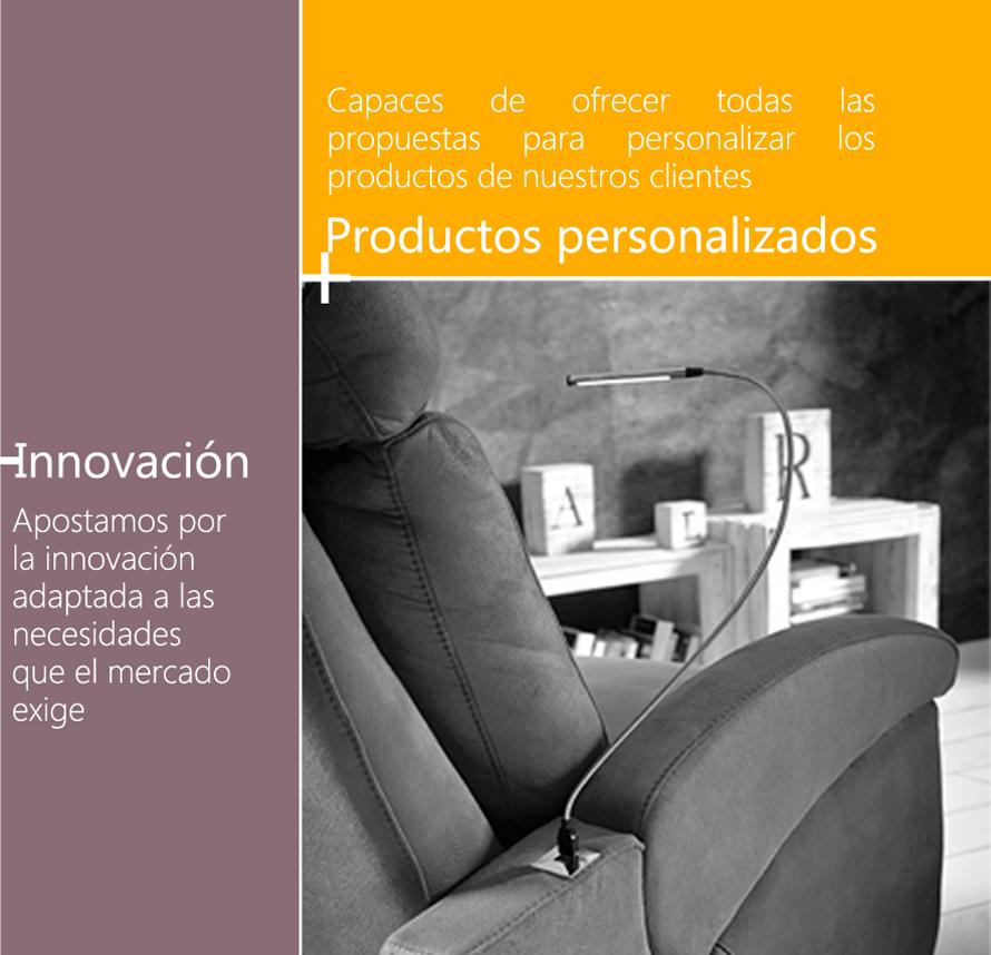Innovación: Apostamos por la innovación adaptada a las necesidades que el mercado exige  Productos personalizados: Capaces de ofrecer todas las propuestas para personalizar los productos de nuestros clientes