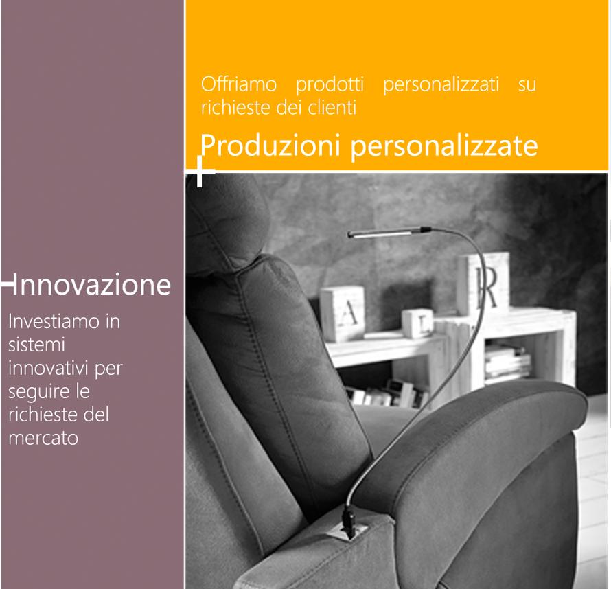 Innovazione. Investiamo in sistemi innovativi per seguire le richieste del mercato. Produzioni personalizzate. Offriamo prodotti personalizzati su richieste dei clienti